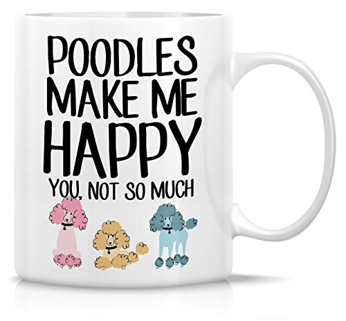 Retreez Funny Mug - Poodles Make Me Happy You, Not So Much Dogs Lover 11 Oz Ceramic Coffee Mugs - Funny, Sarcasm, Motivational, Inspirational birthday gifts for friends, coworkers, siblings, dad, mom