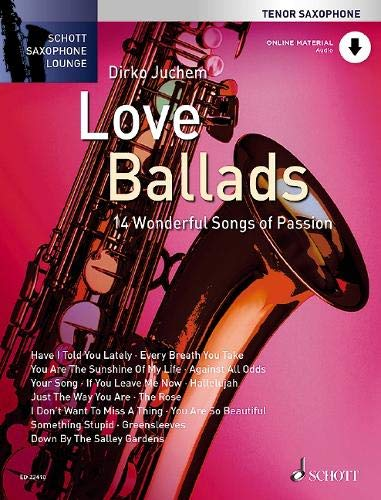 Love Ballads: 14 Wonderful Songs of Passion. Tenor-Saxophon. Ausgabe mit Online-Audiodatei. (Schott Saxophone Lounge)