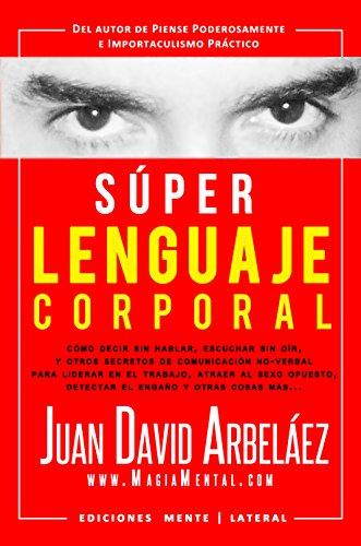 Súper Lenguaje Corporal: Secretos de comunicación no verbal para liderar en el trabajo, atraer al sexo opuesto, detectar el engaño y más (Super Lenguaje Corporal nº 1) eBook: Arbelaez, Juan David: Amazon.es:
