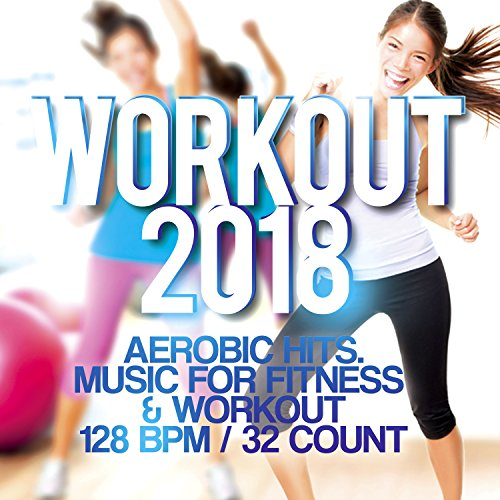 Workout 2018 - Aerobic Hits. Music For Fitness and amp; Workout 128 Bpm / 32 Count