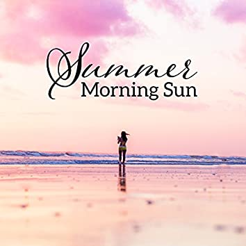 Summer Morning Sun – Chilled Vibes for Morning, Chill Out Vibes 2017, Calm Down & Rest, Peaceful Melodies