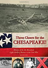 Three Cheers for the Chesapeake!: History of the 4th Maryland Light Artillery Battery in the Civil War