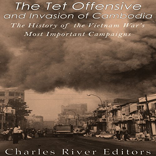 The Tet Offensive and Invasion of Cambodia audiobook cover art