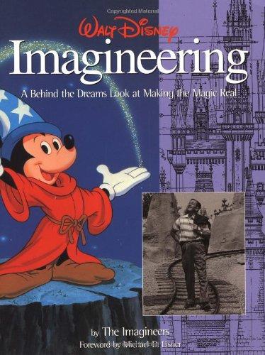 Walt Disney Imagineering: A Behind the Dreams Look At Making the Magic Real (A Walt Disney Imagineering Book)