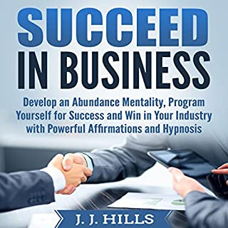 Couverture de Succeed in Business: Develop an Abundance Mentality, Program Yourself for Success and Win in Your Industry with Powerful Affirmations and Hypnosis