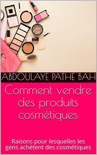 Comment vendre des produits cosmétiques: Raisons pour lesquelles les gens achètent des cosmétiques