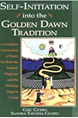 Self-Initiation Into the Golden Dawn Tradition: A Complete Curriculum of Study for Both the Solitary Magician and the Working Magical Group Kindle Edition