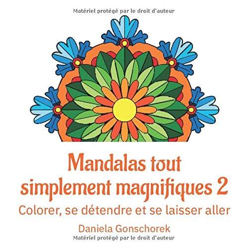 Mandalas tout simplement magnifiques 2: Colorer, se détendre et se laisser aller (Livres à colorier pour tous les âges)