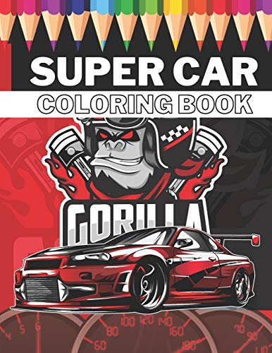 Super Car Coloring Book: Ultimate Exotic Luxury Cars Sport Designs for Kids 4-8 and Adults For All Ages