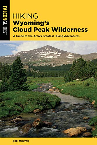 Hiking Wyoming's Cloud Peak Wilderness: A Guide to the Area's Greatest Hiking Adventures (Regional Hiking Series)