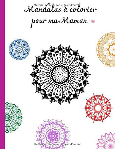 Mandalas à colorier pour ma Maman: Carnet de 50 mandalas de haute qualité à colorier accompagnés de jolis mots pour votre Maman - Fête des mères - Anniversaires - Noël