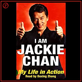 I Am Jackie Chan     My Life in Action              By:                                                                                                                                 Jackie Chan                               Narrated by:                                                                                                                                 Daxing Zhang                      Length: 3 hrs and 29 mins     81 ratings     Overall 4.6