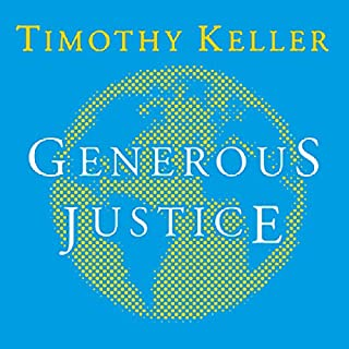Generous Justice     How God's Grace Makes Us Just              By:                                                                                                                                 Timothy Keller                               Narrated by:                                                                                                                                 Tom Parks                      Length: 4 hrs and 42 mins     6 ratings     Overall 4.7