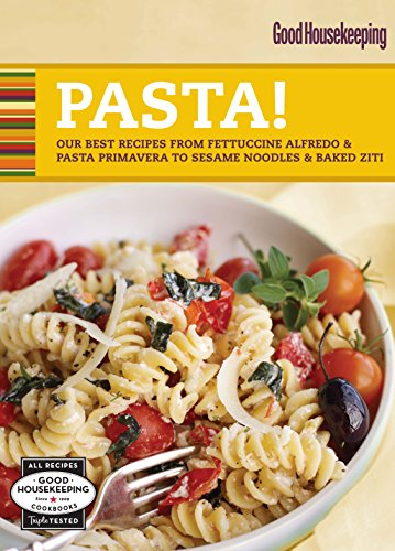 Good Housekeeping Pasta!: Our Best Recipes from Fettucine Alfredo & Pasta Primavera to Sesame Noodles & Baked Ziti (100 Best) (English Edition)