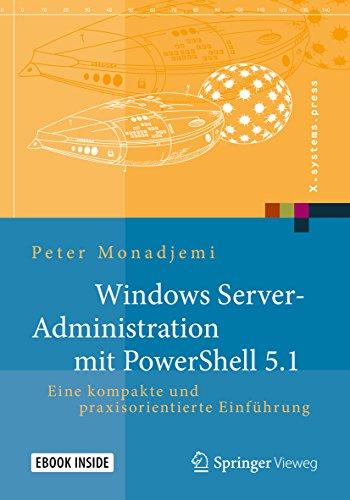 Windows Server-Administration mit PowerShell 5.1: Eine kompakte und praxisorientierte Einführung (X.systems.press) (German Edition)