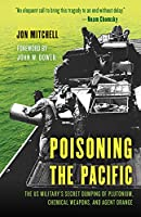 Poisoning the Pacific: The U.S. Military's Secret Dumping of Plutonium, Chemical Weapons, and Agent Orange (Asia/Pacific/Perspectives)