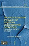 The Politico-Military Dynamics of European Crisis Response Operations: Planning, Friction, Strategy (The European Union in International Affairs) (English Edition)