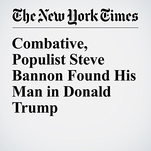 Combative, Populist Steve Bannon Found His Man in Donald Trump cover art