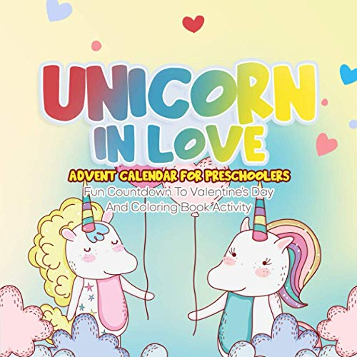 Unicorns In Love Advent Calendar For Preschoolers: Fun Countdown To Valentine's Day And Coloring Book Activity To Enjoy And Learn At Home, Holiday Family Time