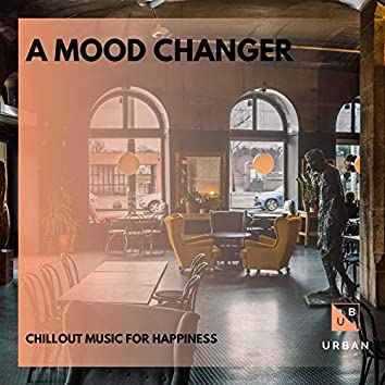 A Mood Changer - Chillout Music For Happiness