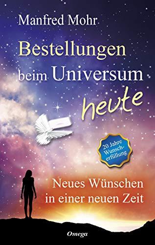 Bestellungen beim Universum heute: Neues Wünschen in einer neuen Zeit (German Edition)