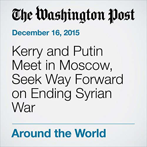 Kerry and Putin Meet in Moscow, Seek Way Forward on Ending Syrian War cover art