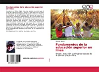 Fundamentos de la educación superior en línea: Origen, evolución y principios básicos de la política y la práctica