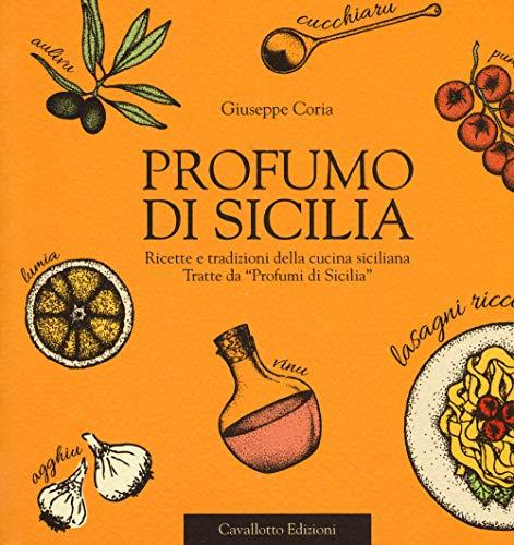 Profumo di Sicilia. Ricette e tradizioni della cucina siciliana tratte da «Profumi di Sicilia»