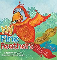 My Fine Feathers: Book Three in the Nature Nurtures Storybook Series
