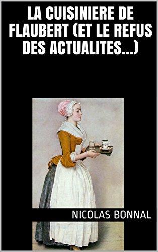 LA CUISINIERE DE FLAUBERT (ET LE REFUS DES ACTUALITES…)