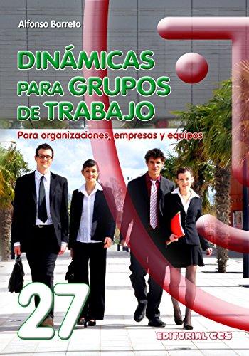 Dinámicas para grupos de trabajo: Para organizaciones, empresas y equipos (Animación de grupos nº 27)