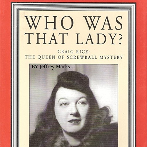 Who Was That Lady?     Craig Rice: The Queen of Screwball Mystery              By:                                                                                                                                 Jeffrey Marks                               Narrated by:                                                                                                                                 Natalie Baker Shirer                      Length: 6 hrs and 35 mins     2 ratings     Overall 4.0