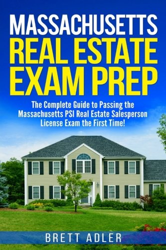 Massachusetts Real Estate Exam Prep The Complete Guide To Passing The Massachusetts Psi Real Estate Salesperson License Exam The First Time