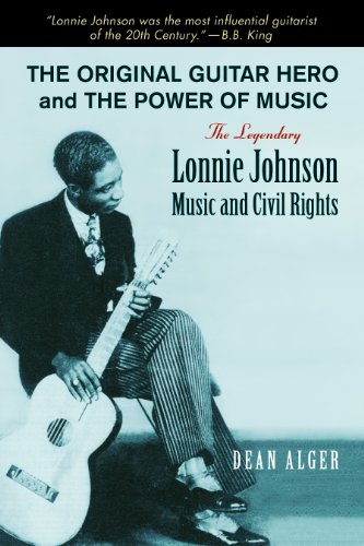 The Original Guitar Hero and the Power of Music: The Legendary Lonnie Johnson, Music, and Civil Rights (North Texas Lives of Musician Series Book 8) (English Edition)