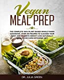 Vegan Meal Prep: The Complete 100% Plant-Based Whole Foods Cookbook. Over 100 Recipes to Cleanse Your Body and Promote Weight Loss Naturally With a Low ... Ketogenic Diet. (30-Day Keto Plan Included)