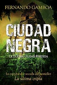 CIUDAD NEGRA: La espectacular secuela del bestseller LA ÚLTIMA CRIPTA par Fernando Gamboa
