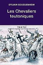 Les chevaliers teutoniques de Sylvain Gouguenheim