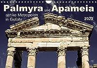 Palmyra und Apameia - Antike Metropolen in Gefahr 2022 (Wandkalender 2022 DIN A4 quer): Zwei der weltweit schoensten und aussergewoehnlichsten Staetten der Antike sind akut bedroht. (Monatskalender, 14 Seiten )