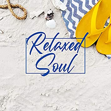 Relaxed Soul: Pure Chillout 2020, Music Therapy, Easy Listening, Deep Relax, Soft Vibes, Deeper Rest