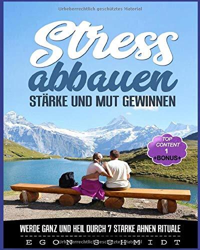 Stress abbauen Stärke und Mut gewinnen:: werde Ganz und Heil durch 7 starke Ahnen Rituale