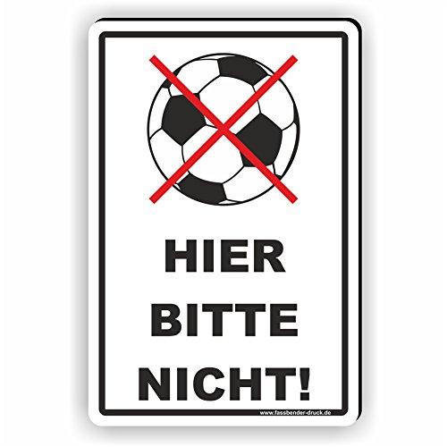 Ball / Fussball spielen verboten - Hier bitte nicht! - SCHILD / D-025 (20x30cm Schild)