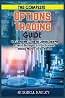 The Complete Options Trading Guide: The Complete Guide for Options Trading to Learn Strategies and Techniques, Making Money in Few Weeks