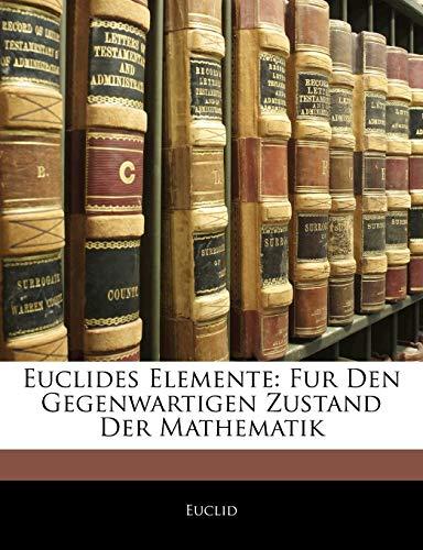 Euclides Elemente: Fur Den Gegenwartigen Zustand Der Mathematik