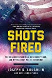 Shots Fired: The Misunderstandings, Misconceptions, and Myths about Police Shootings (English Edition)