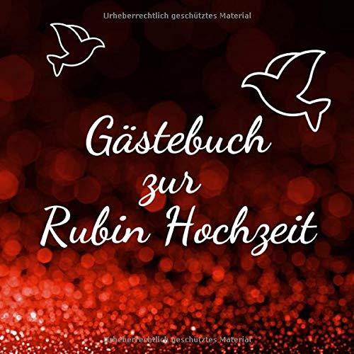 Gästebuch zur Rubin Hochzeit: Erinnerungsbuch zum eintragen der Glückwünsche, 110 Seiten