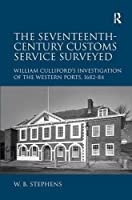 The Seventeenth-Century Customs Service Surveyed: William Culliford's Investigation of the Western Ports, 1682-84
