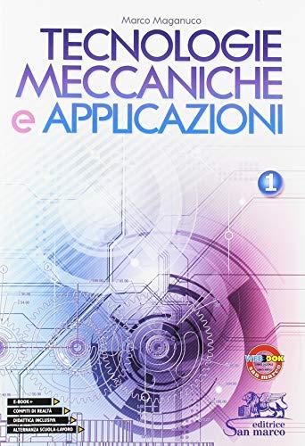 Tecnologie meccaniche e applicazioni. Per gli Ist. tecnici e professionali (Vol. 1)