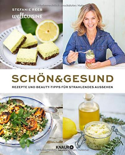 Schön & gesund: Rezepte und Beauty-Tipps für strahlendes Aussehen