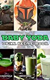 Cocktails Juices Smoothies Baby Yoda Drink Recipe Book: Modern And Classic Mixed Drinks Most Popular Cocktails Baby Yoda Spirits And Techniques To Master Drinks (English Edition)