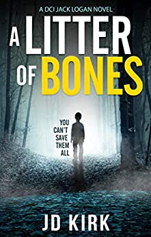 A Litter of Bones: A Scottish Crime Thriller (DCI Logan Crime Thrillers Book 1) by [JD Kirk]